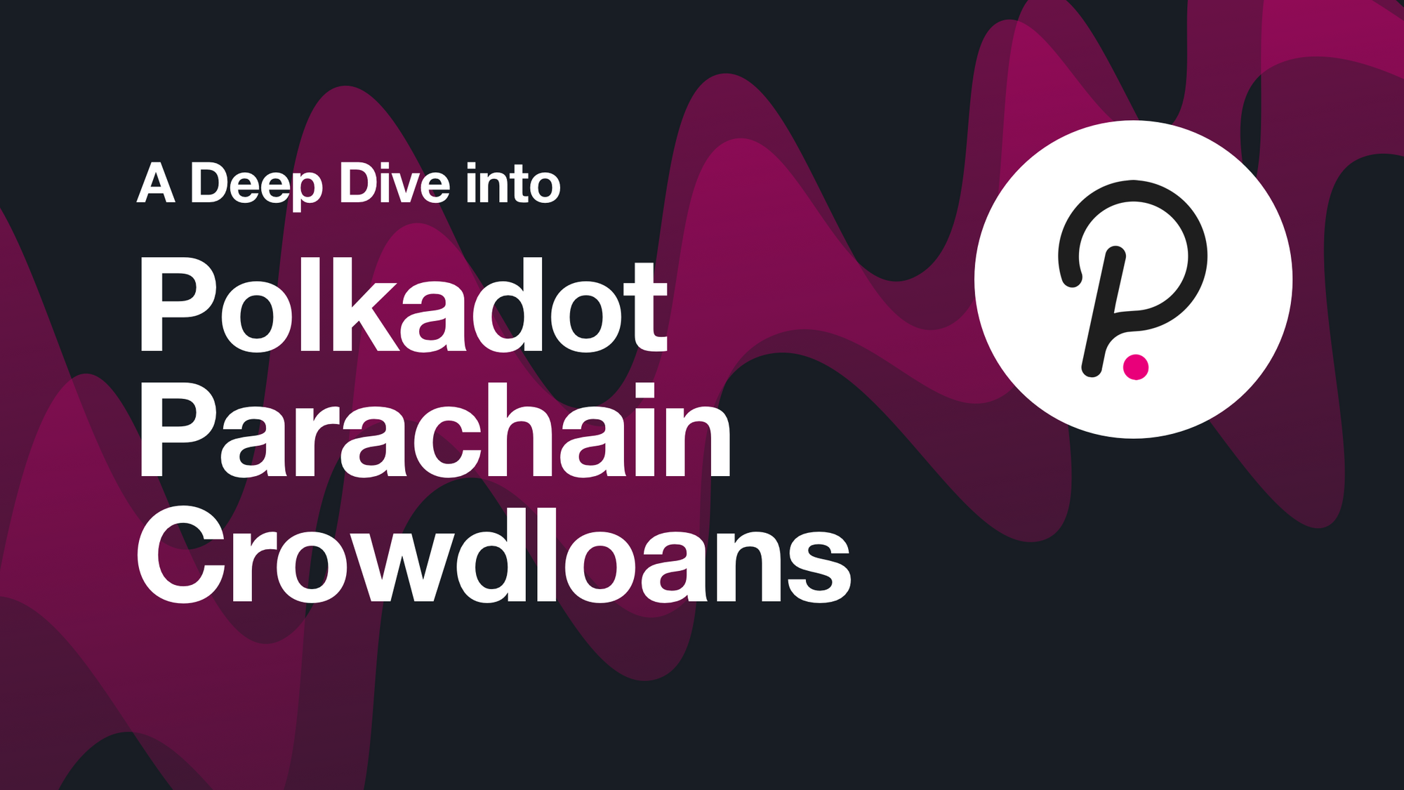 [Coinlist] 🔎 A Deep Dive Into Polkadot's Parachain Auctions and Crowdloans - AZCoin News